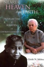 Nearer Heaven Than Earth: The Life And Times Of Boshi Sen And Gertrude Emerson Sen Girish N. Mehra