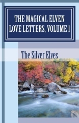 The Magical Elven Love Letters, Volume 1  by  The Silver Elves