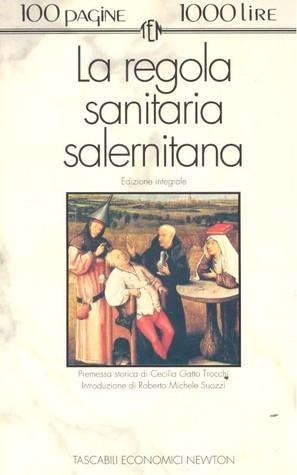 La regola sanitaria salernitana: Edizione integrale  by  Fulvio Gherli
