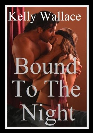 Bound To The Night - A Dark Romance Novel Kelly Wallace