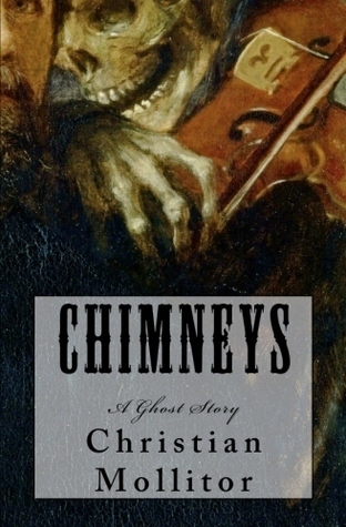 Chimneys: A Ghost Story Christian Mollitor