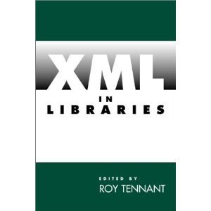 XML in Libraries  by  Roy Tennant
