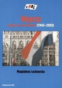 Węgrzy patrzą na swą historię (1945-2003)  by  Magdalena Lechowska