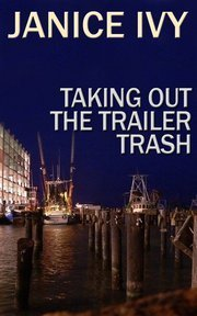 Taking Out the Trailer Trash Janice Ivy