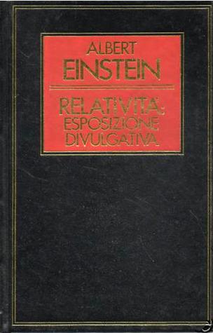 Relatività: esposizione divulgativa e scritti di Descartes, Newton, Lobačevskij, Riemann, Helmholtz, Maxwell, Poincaré, Einstein su spazio, geometria, fisica  by  Albert Einstein