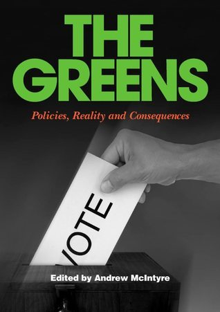 The Greens: Policies, Reality and Consequences  by  Andrew   McIntyre