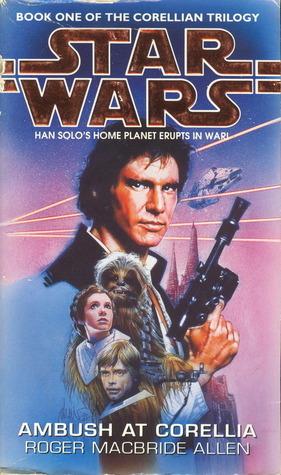 Star Wars: Ambush at Corellia (Star Wars: The Corellian Trilogy, #1) Roger MacBride Allen