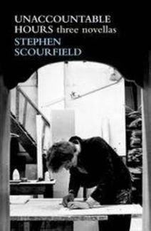 Unaccountable Hours: Three Novellas  by  Stephen Scourfield