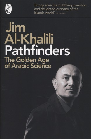 Pathfinders: The Golden Age of Arabic Science Jim Al-Khalili