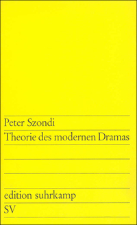 Theorie des modernen Dramas (1880-1950) Peter Szondi
