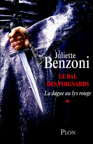 La dague au lys rouge (Le Bal des Poignards, #1)  by  Juliette Benzoni