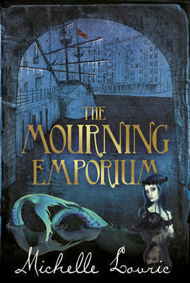 The Mourning Emporium (The Undrowned Child, #2) Michelle Lovric