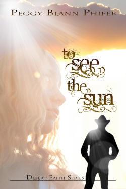 To See The Sun (Desert Faith #1)  by  Peggy Blann Phifer