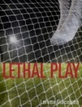 Lethal Play  by  Loretta Giacoletto