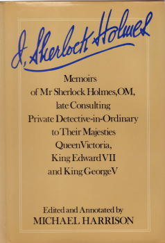 I, Sherlock Holmes: Memoirs of Mr. Sherlock Holmes, Om, Late Consulting Private Detective-In-Ordinary to Their Majesties Queen Victoria, King Edward VII, and King George V Michael  Harrison
