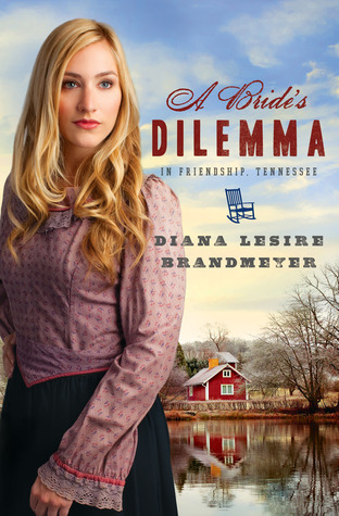 A Brides Dilemma in Friendship, Tennessee  by  Diana Lesire Brandmeyer