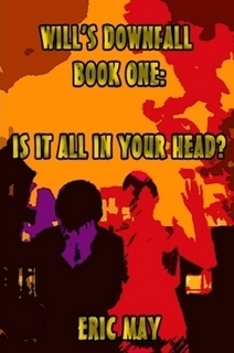 Wills Downfall, Book One: Is It All In Your Head?  by  Eric  May