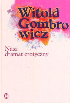 Nasz dramat erotyczny Witold Gombrowicz