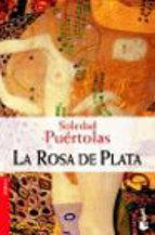 La rosa de plata  by  Soledad Puértolas