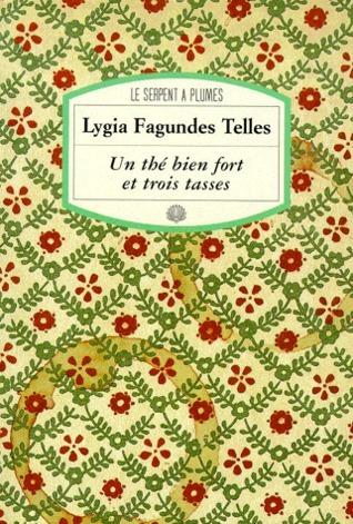 Un Thé Bien Fort Et Trois Tasses  by  Lygia Fagundes Telles