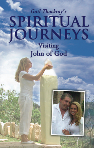 Gail Thackrays Spiritual Journeys: Visiting John of God  by  Gail Thackray