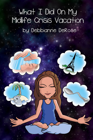 What I Did On My Midlife Crisis Vacation Debbianne DeRose