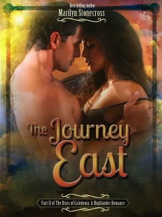 The Journey East: The Discs of Caledonia Highlander Romance Series Part II Marilyn Stonecross