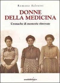 Donne della medicina. Cronache di memorie ritrovate  by  Romano Salvetti