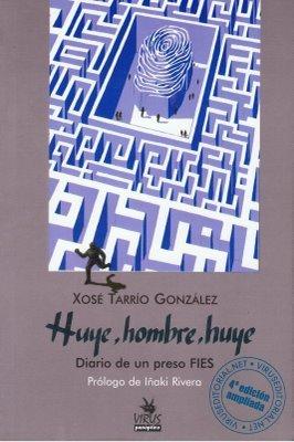 Huye, hombre, huye. Diario de un preso F.I.E.S.  by  Xosé Tarrío González