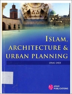 Islam, Architecture and Urban Planning  by  Spahic Omer