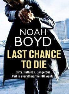 Last Chance To Die (Steve Vail, #2) Noah Boyd