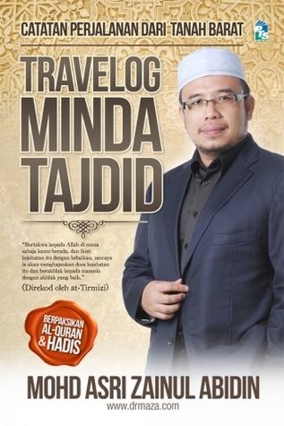 Travelog Minda Tajdid: Catatan Perjalanan Dari Tanah Barat  by  Mohd Asri Zainul Abidin