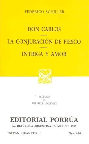 Don Carlos. La Conjuración de Fiesco. Intriga y Amor. (Sepan Cuantos, #434) Friedrich Schiller