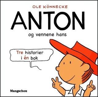 Anton og vennene hans: tre historier i eń bok Ole Könnecke
