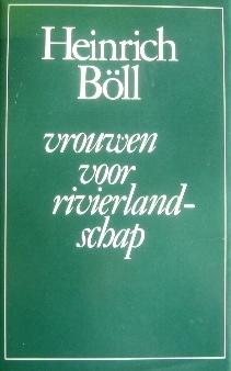 Vrouwen voor rivierlandschap: roman in dialogen en zelfgesprekken  by  Heinrich Böll