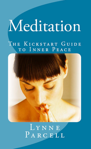 Meditation: The Kickstart Guide to Inner Peace  by  Lynne Parcell