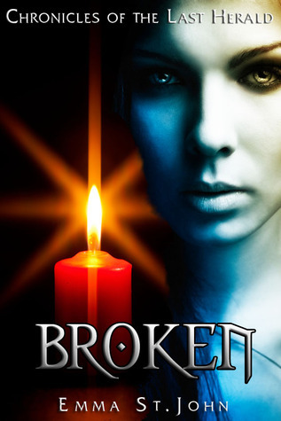Broken (Chronicles of the Last Herald) Emma St. John