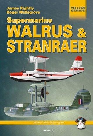 Supermarine Walrus and Stranraer (Mushroom Model Publications, Yellow Series, #6113)  by  James Kightly