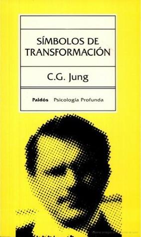 Símbolos de transformación. Edición revisada y aumentada de Transformaciones y símbolos de la libido  by  C.G. Jung