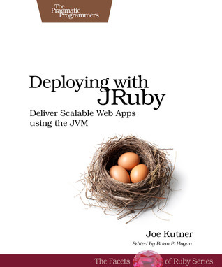 Deploying with JRuby: Deliver Scalable Web Apps using the JVM Joe Kutner
