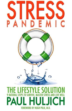 Stress Pandemic: The Lifestyle Solution: 9 Natural Steps to Survive, Master Stress and Live Well Paul Huljich