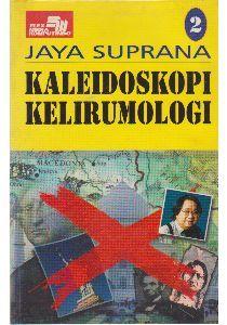 Kaleidoskopi Kelirumologi Volume 2 Jaya Suprana