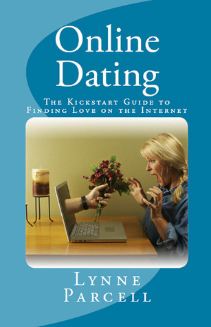 Online Dating: The Kickstart Guide to Finding Love on the Internet Lynne Parcell
