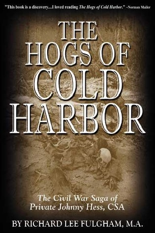 The Hogs of Cold Harbor: The Civil War Saga of Private Johnny Hess, CSA  by  Richard Lee Fulgham, M.A.