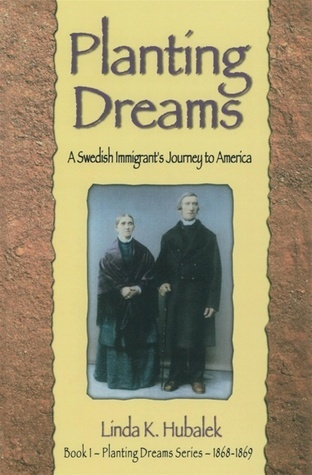 Planting Dreams: A Swedish Immigrants Journey to America (Planting Dreams #1)  by  Linda K. Hubalek