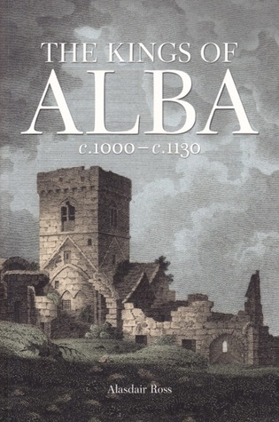 The Kings of Alba c. 1000 - c. 1130  by  Alasdair Ross