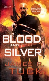 Blood and Silver (Deacon Chalk: Occult Bounty Hunter, #2) James R. Tuck