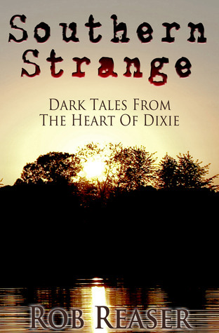 Southern Strange - Dark Tales From The Heart Of Dixie Rob Reaser