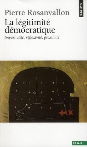 La légitimité démocratique: impartialité, réflexivité, proximité  by  Pierre Rosanvallon