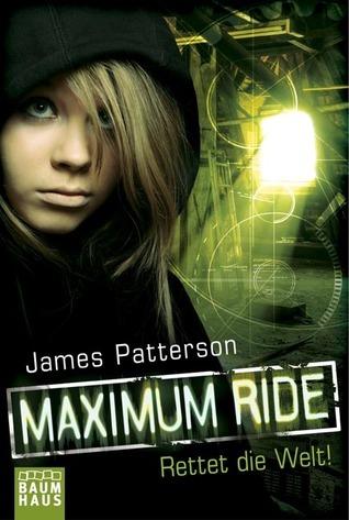 Maximum Ride - Rettet die Welt!  by  James Patterson